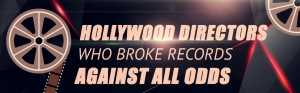 Hollywood Directors Who Broke Records Against All Odds (Infographic)