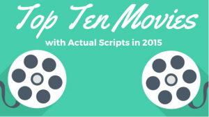 Top Ten Movies with Actual Scripts in 2015