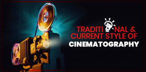 Traditional And Current Style Of Cinematography