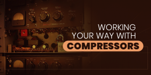 Working your way with compressors